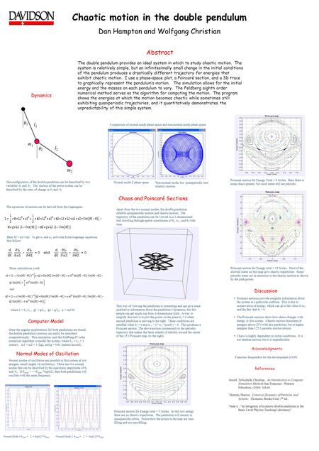 Chaotic motion in the double pendulum Dan Hampton and Wolfgang Christian Abstract The double pendulum provides an ideal system in which to study chaotic.