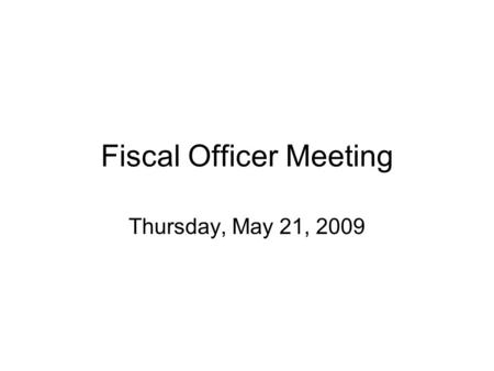 Fiscal Officer Meeting Thursday, May 21, 2009. Accounting Updates Ernie Cornford.