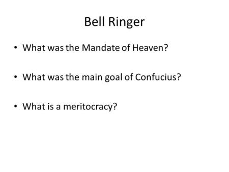 Bell Ringer What was the Mandate of Heaven? What was the main goal of Confucius? What is a meritocracy?