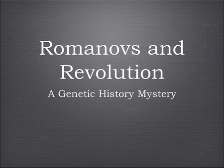 Romanovs and Revolution A Genetic History Mystery.