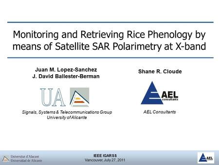IEEE IGARSS Vancouver, July 27, 2011 Monitoring and Retrieving Rice Phenology by means of Satellite SAR Polarimetry at X-band Juan M. Lopez-Sanchez J.