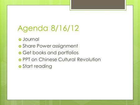 Agenda 8/16/12  Journal  Share Power assignment  Get books and portfolios  PPT on Chinese Cultural Revolution  Start reading.