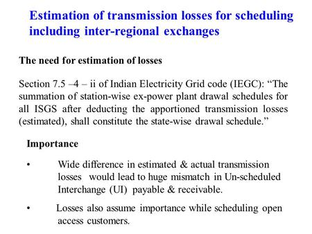 "Section 7.5 –4 – ii of Indian Electricity Grid code (IEGC): ""The summation of station-wise ex-power plant drawal schedules for all ISGS after deducting."