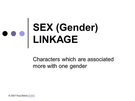 SEX (Gender) LINKAGE Characters which are associated more with one gender © 2007 Paul Billiet ODWSODWS.