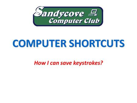 COMPUTER SHORTCUTS How I can save keystrokes?. We will be looking at... Use of (some of) the 'Function' keys. Key combinations using the 'Control' (Ctrl)