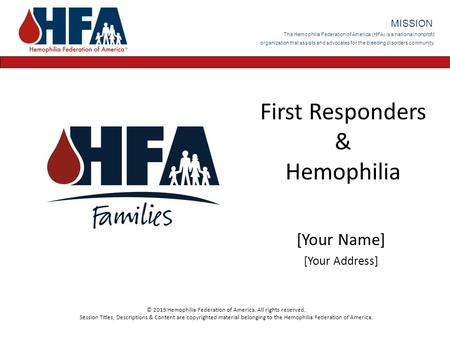 The Hemophilia Federation of America (HFA) is a national nonprofit organization that assists and advocates for the bleeding disorders community. MISSION.