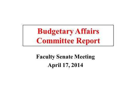 Budgetary Affairs Committee Report Faculty Senate Meeting April 17, 2014.