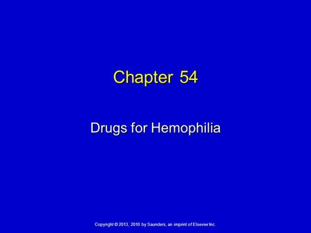 Copyright © 2013, 2010 by Saunders, an imprint of Elsevier Inc. Chapter 54 Drugs for Hemophilia.