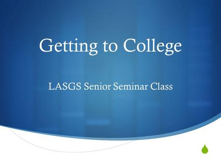  Getting to College LASGS Senior Seminar Class. Reason #1: More money!  In 1999, average annual earnings ranged from $18,900 for high school dropouts.