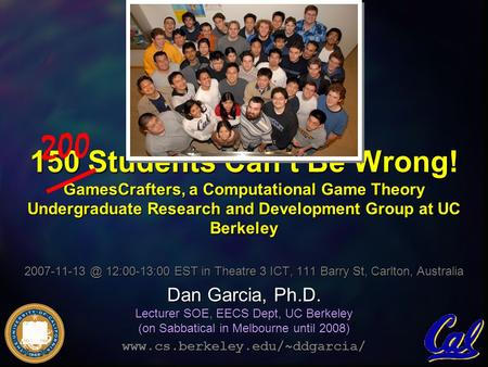 150 Students Can't Be Wrong! GamesCrafters, a Computational Game Theory Undergraduate Research and Development Group at UC Berkeley 12:00-13:00.