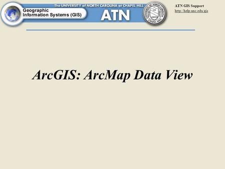 ATN GIS Support  ArcGIS: ArcMap Data View.