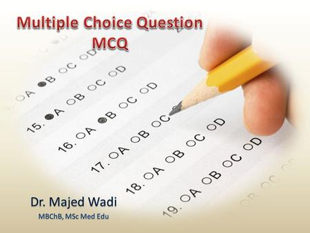 Objectives To know basic concepts and rationale of MCQ To know different types of MCQ To illustrate 'anatomy' of each type To discuss guidelines construction.