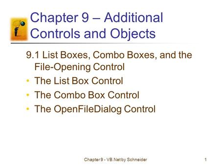 Chapter 9 - VB.Net by Schneider1 Chapter 9 – Additional Controls and Objects 9.1 List Boxes, Combo Boxes, and the File-Opening Control The List Box Control.