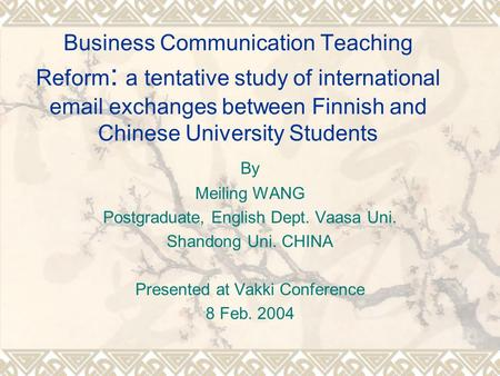 Business Communication Teaching Reform : a tentative study of international email exchanges between Finnish and Chinese University Students By Meiling.
