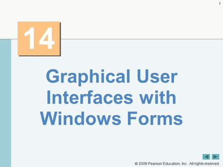  2009 Pearson Education, Inc. All rights reserved. 1 14 Graphical User Interfaces with Windows Forms.