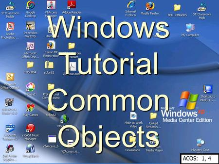 Windows Tutorial Common Objects ACOS: 1, 4. Using the Taskbar 1. Using the taskbar, you can switch between open programs and between open documents within.