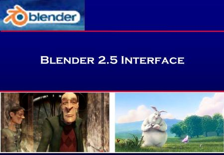 Blender 2.5 Interface. The Blender Interface Penggunaan Mouse.