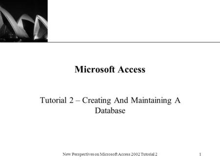 XP New Perspectives on Microsoft Access 2002 Tutorial 21 Microsoft Access Tutorial 2 – Creating And Maintaining A Database.