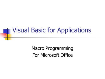 Visual Basic for Applications Macro Programming For Microsoft Office.