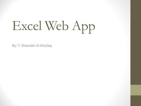 Excel Web App By: T. Khawlah Al-Mutlaq. Introduction to Spreadsheets A spreadsheet is an electronic file used to organize related data and perform calculations.