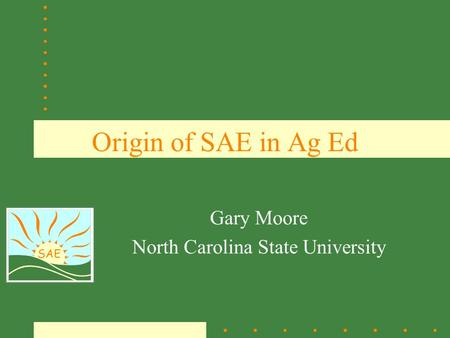 SAE Origin of SAE in Ag Ed Gary Moore North Carolina State University.