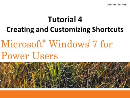 ®® Microsoft Windows 7 for Power Users Tutorial 4 Creating and Customizing Shortcuts.