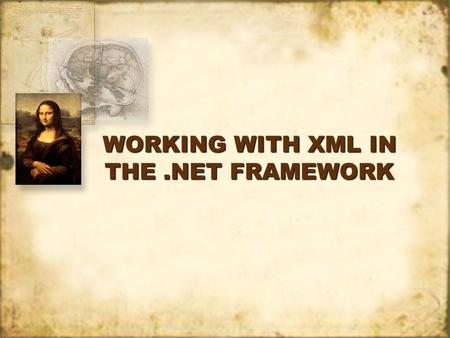 WORKING WITH XML IN THE.NET FRAMEWORK. Accessing an XML File Basic activities: open it, read it.NET Framework provides structured and unstructured mechanisms.
