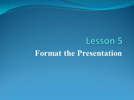 Format the Presentation. Selecting and Deselecting Objects 1.An object cannot be manipulated until it is selected. 2.Select various objects on PowerPoint.