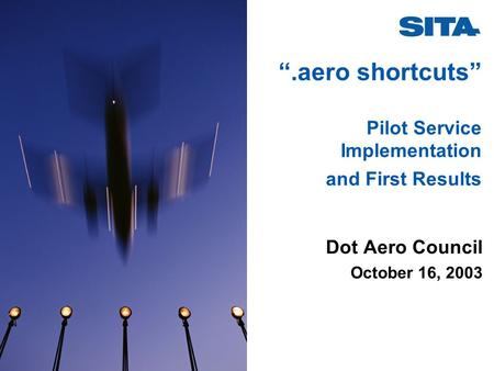 """.aero shortcuts"" Pilot Service Implementation and First Results Dot Aero Council October 16, 2003."