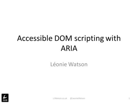 Accessible DOM scripting with ARIA Léonie Watson