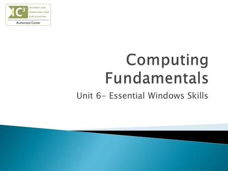 Unit 6- Essential Windows Skills.  Log on & off, shut down, and restart the computer  Identify elements of the OS desktop  Identify the icons used.
