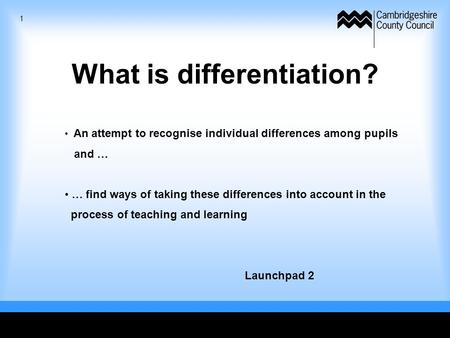What is differentiation? An attempt to recognise individual differences among pupils and … … find ways of taking these differences into account in the.