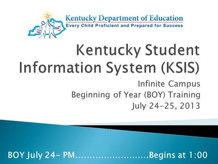 Infinite Campus Beginning of Year (BOY) Training July 24-25, 2013 BOY July 24- PM.…………………….Begins at 1:00.