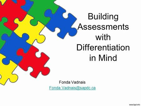 Building Assessments with Differentiation in Mind Fonda Vadnais