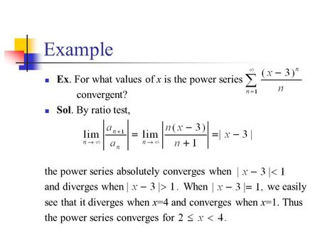 Example Ex. For what values of x is the power series convergent?