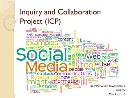Inquiry and Collaboration Project (ICP) Dr. Merryellen Towey Schulz AAUW May 11, 2011.