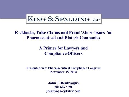 Kickbacks, False Claims and Fraud/Abuse Issues for Pharmaceutical and Biotech Companies A Primer for Lawyers and Compliance Officers Presentation to Pharmaceutical.
