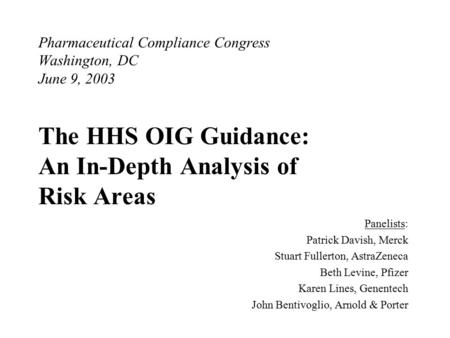 Pharmaceutical Compliance Congress Washington, DC June 9, 2003 The HHS OIG Guidance: An In-Depth Analysis of Risk Areas Panelists: Patrick Davish, Merck.