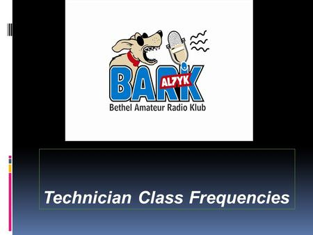 Technician Class Frequencies.  Technician Class Frequencies  By Joe Seibert, AL1F.