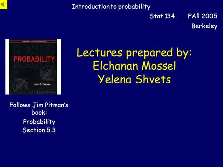 Lectures prepared by: Elchanan Mossel Yelena Shvets Introduction to probability Stat 134 FAll 2005 Berkeley Follows Jim Pitman's book: Probability Section.