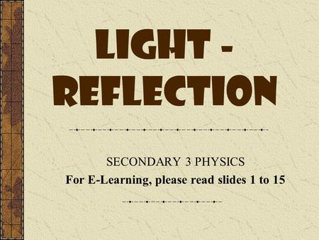 SECONDARY 3 PHYSICS For E-Learning, please read slides 1 to 15