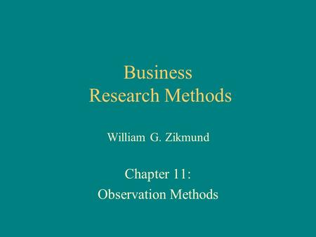 Business Research Methods William G. Zikmund Chapter 11: Observation Methods.