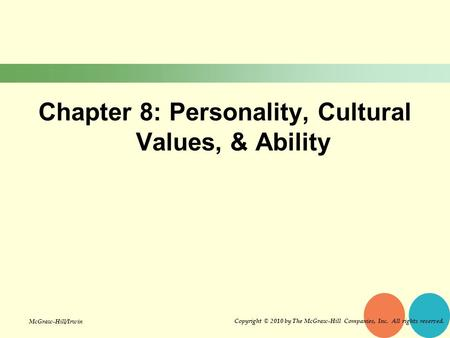 Chapter 8: Personality, Cultural Values, & Ability Copyright © 2010 by The McGraw-Hill Companies, Inc. All rights reserved. McGraw-Hill/Irwin.