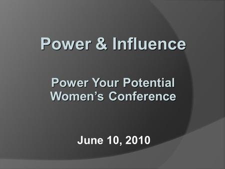 June 10, 2010 Power & Influence Power Your Potential Women's Conference.