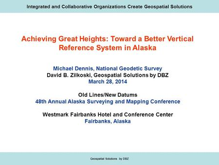 Integrated and Collaborative Organizations Create Geospatial Solutions Geospatial Solutions by DBZ Achieving Great Heights: Toward a Better Vertical Reference.