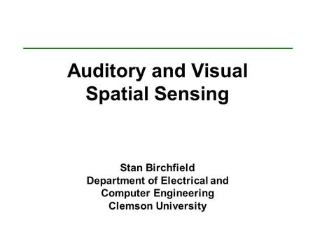 Auditory and Visual Spatial Sensing Stan Birchfield Department of Electrical and Computer Engineering Clemson University.