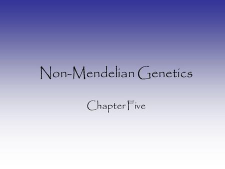 Non-Mendelian Genetics Chapter Five. Altering Mendel's Ratios Two different types of complications: 1.Genotypic ratios follow Mendel's laws, but phenotypes.