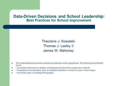 Data-Driven Decisions and School Leadership: Best Practices for School Improvement Theodore J. Kowalski Thomas J. Lasley II James W. Mahoney This multimedia.