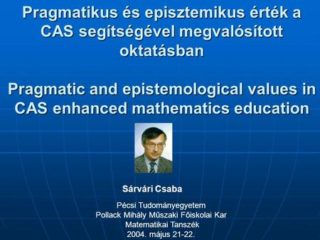 Pragmatikus és episztemikus érték a CAS segítségével megvalósított oktatásban Pragmatic and epistemological values in CAS enhanced mathematics education.