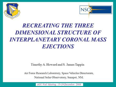RECREATING THE THREE DIMENSIONAL STRUCTURE OF INTERPLANETARY CORONAL MASS EJECTIONS Timothy A. Howard and S. James Tappin AGU Fall Meeting, 15-19 December,